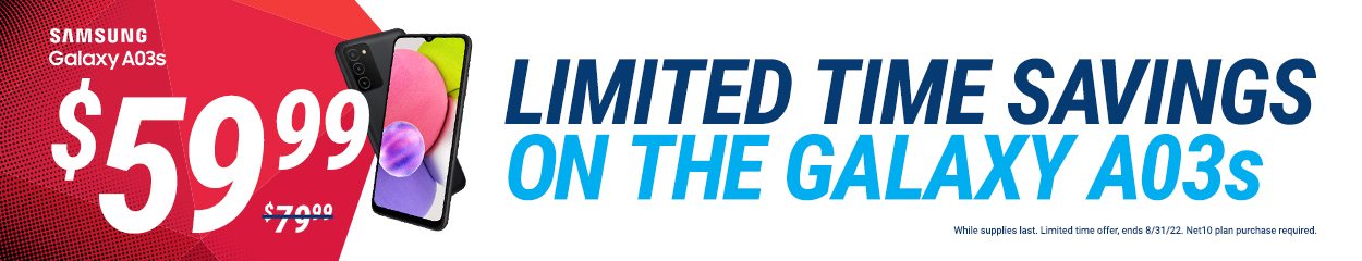 SAMSUNG Galaxy A01 WAS $79.99/$59.99 SAMSUNG Galaxy A11 WAS $179.99/$129.99 SAMSUNG Galaxy A21 WAS $249.99/$149.99