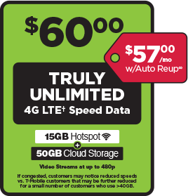 """$60 Truly Unlimited plan with unlimited data at 4G LTE speed. Video typically streams at DVD quality. Plan includes 10GB for tethering. Add a line for $25 up to 4 additional lines. Single line $57 with Auto ReUp."